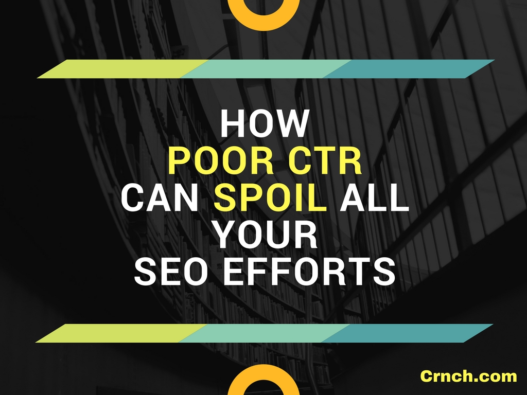 How Poor CTR Can Spoil All Your SEO Efforts